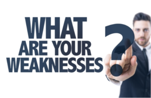 What are you weaknesses?