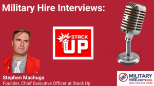 Military Hire interviews Stephen Machuga, Founder and CEO of Stack Up